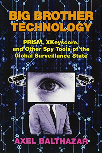 Big Brother Technology: PRISM, XKeyscore, and other Spy Tools of the Global Surveillance State