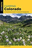 Camping Colorado: A Comprehensive Guide To Hundreds Of Campgrounds (State Camping Series)