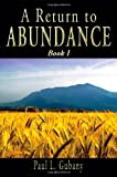 A Return to Abundance, Book 1: Money and happiness, abundance and prosperity, money and the unconscious mind: a mythological, psychological, historical, and family of origin look at money & its power