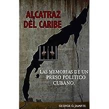 Alcatraz del Caribe: Las Memorias de un Preso Político Cubano. (Spanish Edition)