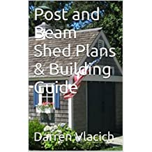 Post and Beam Shed Plans & Building Guide