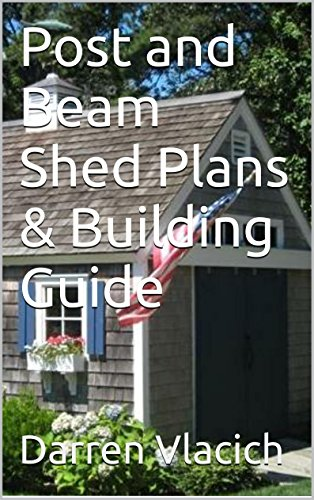 Post And Beam Shed Plans Building Guide