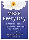 MBSR Every Day: Daily Practices from the Heart of Mindfulness-Based Stress Reduction