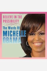 Believe in the Possibility: The Words of Michelle Obama by Sellers Publishing(2009-09-07) Unknown Binding