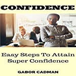 Confidence: Easy Steps to Attain Super Confidence | Gabor Cadman