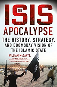 The ISIS Apocalypse: The History, Strategy, and Doomsday Vision of the Islamic State by [McCants, William]