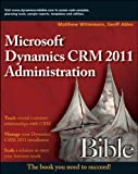 Microsoft Dynamics CRM 2011 Administration Bible, Matthew Wittemann and Geoff Ables, 0470568143