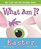 What Am I? Easter (My Look and See Holiday Book)
