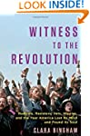Witness to the Revolution: Radicals,...