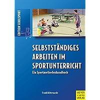 Selbstständiges Arbeiten im Sportunterricht: Ein Sportmethodenhandbuch