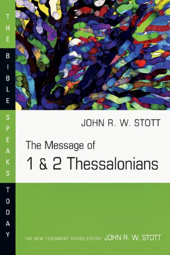 The Message of 1 & 2 Thessalonians (Bible Speaks Today)