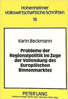 Book Probleme Der Regionalpolitik Im Zuge Der Vollendung Des Europaeischen Binnenmarktes: Eine Oekonomische Analyse (Hohenheimer Volkswirtschaftliche Schriften)