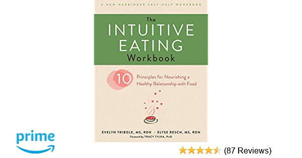 The Intuitive Eating Workbook: Ten Principles for Nourishing a