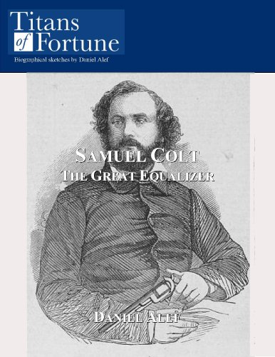 Samuel Colt: The Great Equalizer (Titans of Fortune)