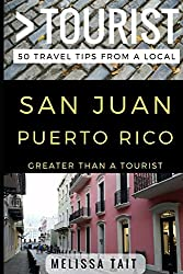 Greater Than a Tourist - San Juan Puerto Rico: 50 Travel Tips from a Local