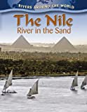 The Nile: River in the Sand (Rivers Around the World)