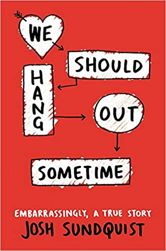 We Should Hang Out Sometime Embarrassingly A True Story By Josh Sundquist