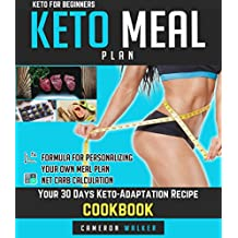 KETO FOR BEGINNERS: KETO MEAL PLAN - Your 30 days Keto-adaptation recipe cookbook