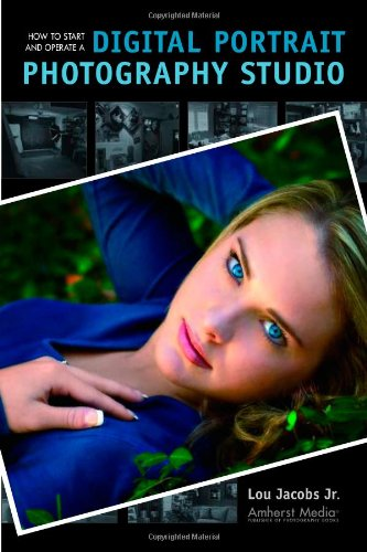 How to Start and Operate a Digital Portrait Photography Studio Lou Jacobs