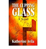 img - for [ The Cupping Glass By Avila, Katherine ( Author ) Paperback 2001 ] book / textbook / text book