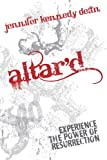 img - for Altar'd: Experience the Power of Resurrection book / textbook / text book