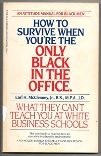 Book How to Survive When You're the Only Black in the Office: What They Can't Teach You at White Business School by Earl H. McClenney