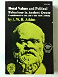Moral Values and Political Behavior in Ancient Greece, Adkins, A. W., 0393043673