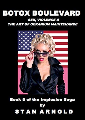 Botox Boulevard: Sex, Violence & The Art of Geranium Maintenance (The Implosion Saga Book 5)