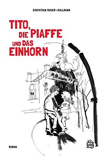 Tito, die Piaffe und das Einhorn: Roman