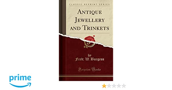 Antique Jewellery And Trinkets Classic Reprint Fred W Burgess