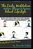 The Daily Meditation Ritual Lifestyle: Meditation Techniques for Beginners, Alecandra Baldec, 1495420426