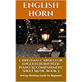 Christmas Carols For English Horn With Piano Accompaniment Sheet Music Book 3: 10 Easy Christmas Carols For Beginners