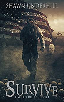 Survive: A Thriller With a Dystopian Twist (Live Free or Die Book 1) by [Underhill, Shawn]