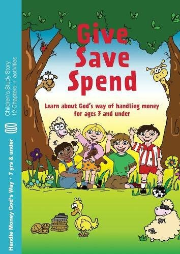 Give, Save, Spend: Learn about God's way of handling money for ages 7 and under (Children's Books)