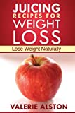 Juicing Recipes for Weight Loss, Alston Valerie, 1630222038