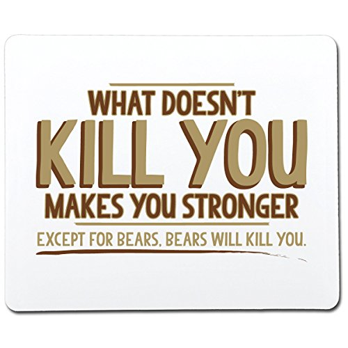Feelin Good Tees What Doesn't Kill You Makes You Stronger. Except for Bears. Bears Will Kill You. Funny Gag Gift Co-Worker Gift Novelty Mouse Pad Computer Accessory