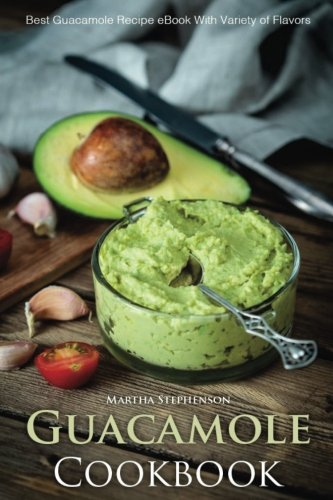 Guacamole Cookbook  Best Guacamole Recipe Book With Variety Of Flavors