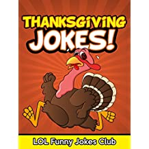 Thanksgiving Jokes for Kids (Funny Jokes for Kids): Funny and Hilarious Thanksgiving Jokes