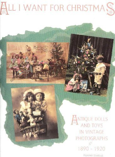 All I Want For Christmas: Antique Dolls and Toys in Vintage Photographs 1890-1920 by Florence Theriault (1993-05-03) for $<!--$66.34-->