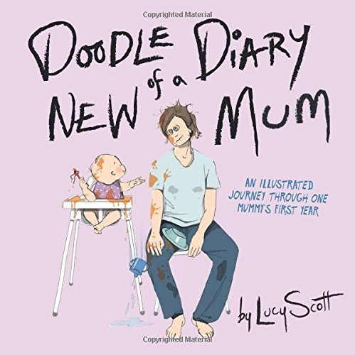 Doodle Diary of a New Mum by Lucy Scott (2015-02-12)