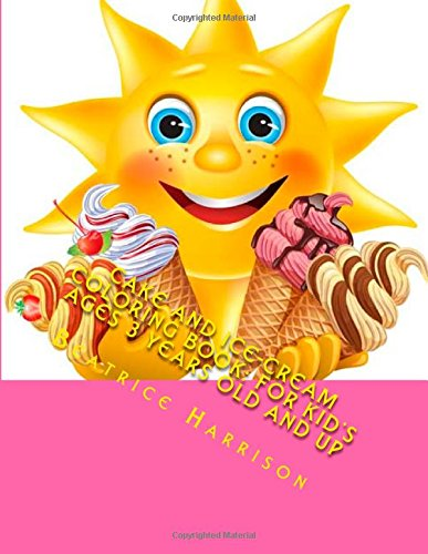 Cake and Ice-cream Coloring Book: For Kid's Ages 3 Years Old and up
