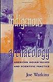 Indigenous Archaelogy, Joel S. Watkins, 0742503291