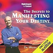 Secrets to Manifesting Your Destiny   Wayne W. Dyer
