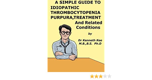 A Simple Guide to Idiopathic Thrombocytopenia Purpura, Treatment and  Related Diseases (A Simple Guide to Medical Conditions)