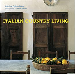 Italian Country Living Caroline Clifton Mogg Chris Tubbs 9781845976200 Amazon Books