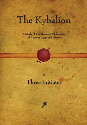 The Kybalion: A Study of The Hermetic Philosophy of Ancient Egypt and Greece [Three Initiates] (Tapa Blanda)