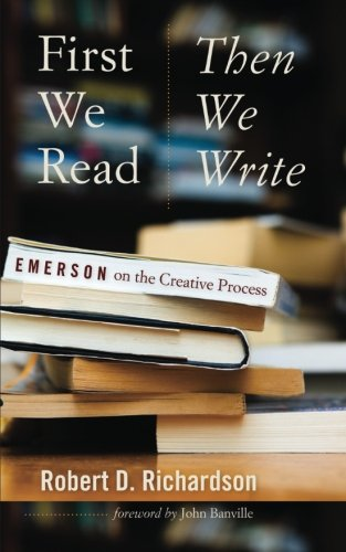 First We Read, Then We Write: Emerson on the Creative Process (Muse Books)