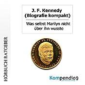 J. F. Kennedy (Biografie kompakt): Was selbst Marilyn nicht über ihn wusste   Robert Sasse, Yannick Esters