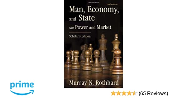 Man, Economy, and State: With Power and Market - Scholar\'s Edition ...