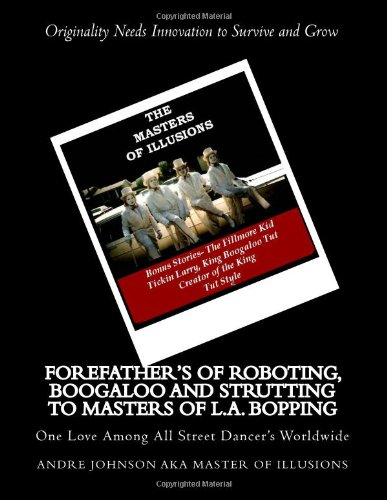 Forefather's Of Roboting, Boogaloo And Strutting To Masters Of L.A. Bopping: One Love Among All Street Dancer's Worldwide